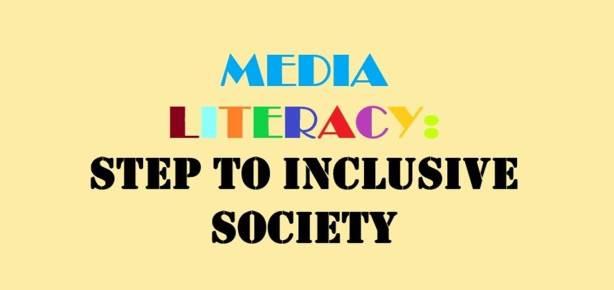 MEDIA LITERACY: STEP TO INCLUSIVE SOCIETY
